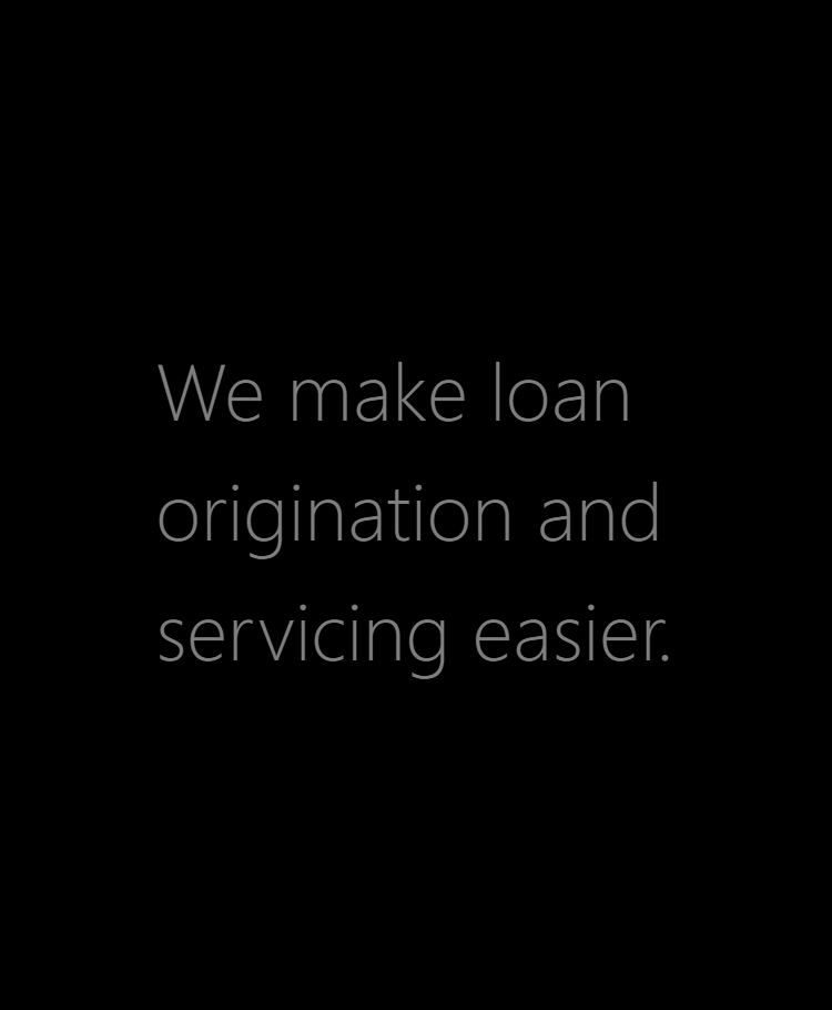 we make loan origination and servicing easier.