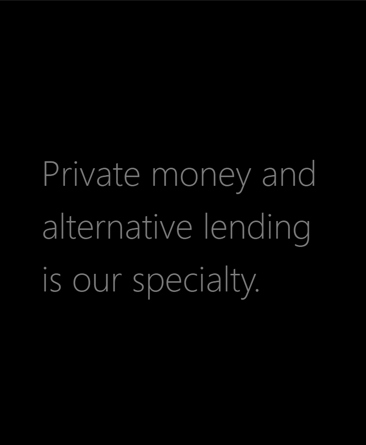 Private money and alternative lending is our specialty.